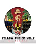 YELLOW CHOICE / YELLOW CHOICE VOL.2