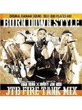 BURN DOWN / BURN DOWN STYLE JTB FIRE TANK MIX